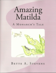 """Matilda's story is my story. It's you story too. It's everyone's story. Meeting the challenges of life at every stage of life is no easy task. Matilda and her friends encourage readers and listeners to meet those challenges.""  (Bette A. Stevens)"
