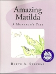 AMAZING MATILDA: A Monarch's Tale by Bette A. Stevens, won Honorable Mention place in the 2013 Picture Books - 6 & Older category.