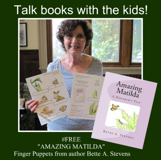 Author Bette A. Stevens offers free finger puppets as a reading resource to accompany her award-winning picture book AMAZING MATILDA, A Monarch Butterfly Tale.