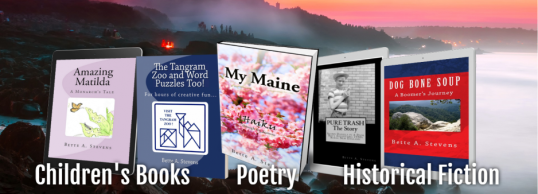 """Adventure at every turn of the page! ~Bette A. Stevens, Maine author ""Inspired by nature and human nature."""